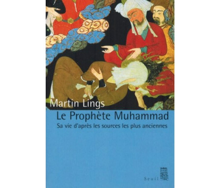 Le Prophète Muhammad - Sa Vie D'après Les Sources Les Plus Anciennes