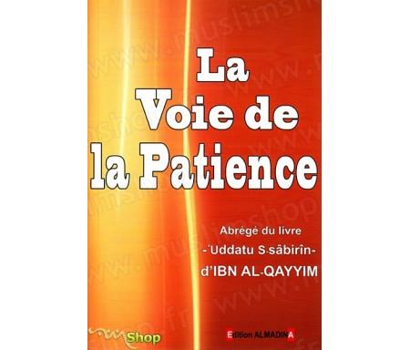 La Voie de la Patience (Abrégé du livre 'Uddatu S-sabirin d'Ibn Al-Qayyim)