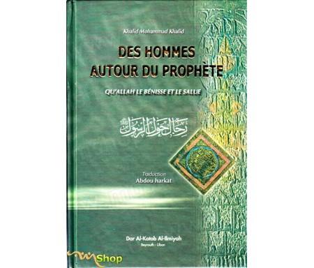 Des Hommes autour du Prophète (Qu'Allah le bénisse et le Salue)