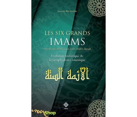 Les Six Grands Imams - Evolution historique de la Jurisprudence Islamique