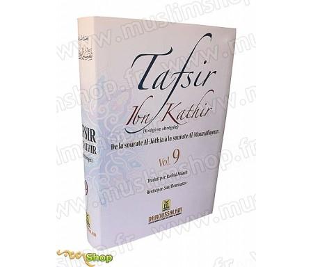 Tafsir Ibn Kathir Volume 9 - Exégèse abrégée (De la Sourate Al-Jathia à la sourate Al-Moulafiqoun)