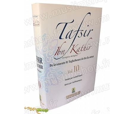 Tafsir Ibn Kathir Volume 10 - Exégèse abrégée (De la Sourate At-Taghaboun à la fin du Coran)