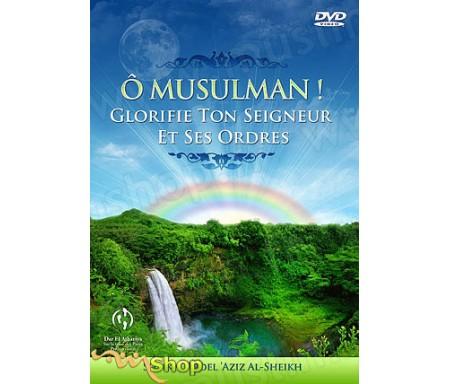 Ô Musulman ! Glorifie ton Seigneur et ses ordres