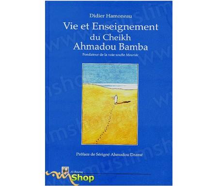 Vie et Enseignement du Cheikh Ahmadou Bamba - Fondateur de la voie soufie mouride