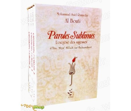 Paroles Sublimes - L'exégèse des Sagesses d'Ibn 'Ata Allah As-Sakandarî (Cheikh Al-Bouti)