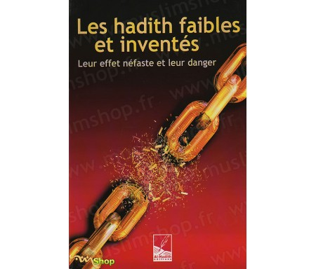 Les Hadiths faibles et inventés - Leur effet néfaste et leur danger