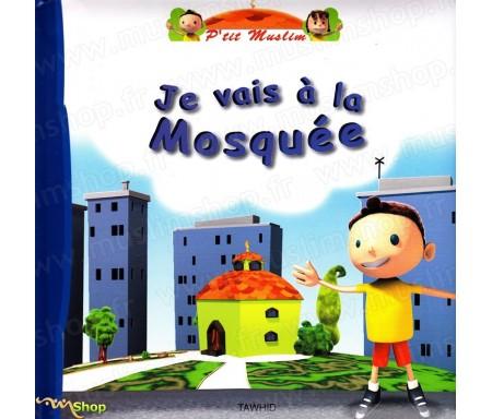 Je vais à la Mosquée - A partir de 3 ans - Collection P'tit Muslim Tome 1