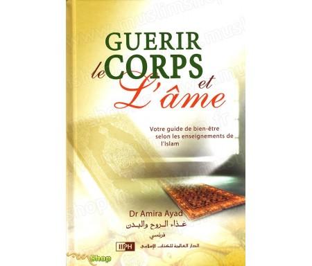 Guérir le Corps et l'Âme - Votre guide du Bien-être selon les enseignements de l'Islam