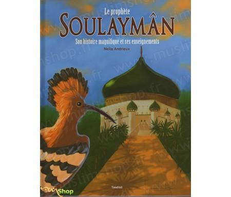 Le Prophète Soulaymân - Son histoire magnifique et ses enseignements