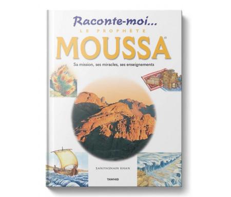 Raconte-moi...Le Prophète Moussa, sa mission, ses miracles, ses enseignements