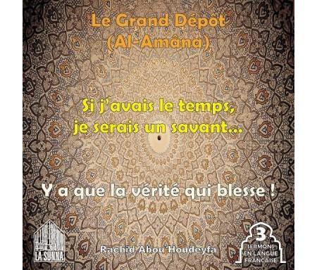 Le Grand Dépôt - Al-Amâna - Si j'avais le temps je serais un savant - Y a que la vérité qui blesse !