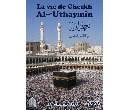 DVD La vie de cheikh Al-'Uthaymîn (film-documentaire sous-titré en français)