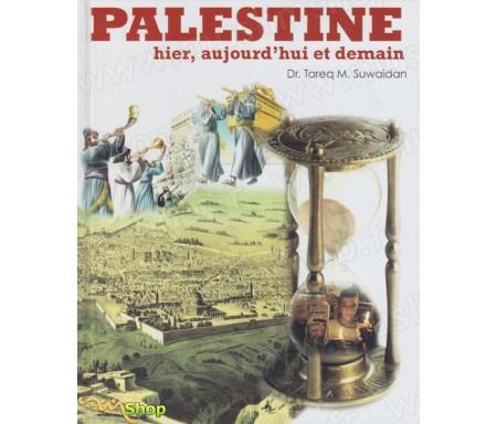 Palestine - Hier, Aujourd'hui et Demain