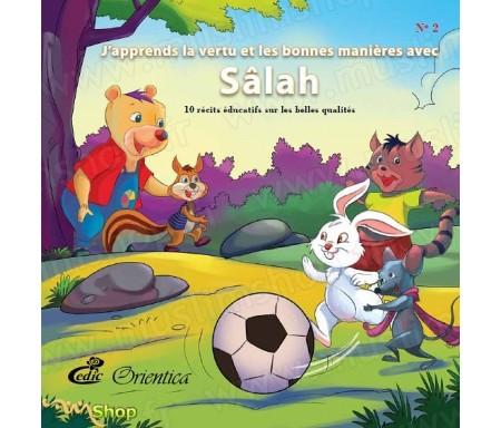 J'apprends la vertu et les bonnes manières avec Sâlah - 10 récits éducatifs sur les belles qualités - Tome 2