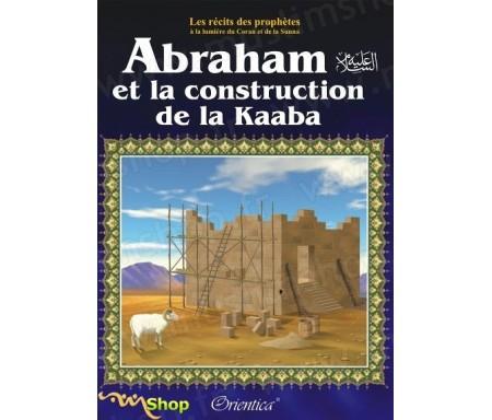 """Les récits des prophètes à la lumière du Coran et de la Sunna : Histoire de """"Abraham et la construction de la Kaaba"""""""