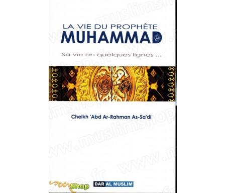la Vie du prophète Muhammad - Sa vie en quelques lignes...