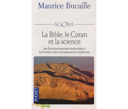 La Bible, Le Coran et la Science - Les Ecritures Saintes examinées à la Lumière des Connaissances modernes