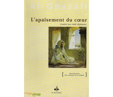 L'Apaisement du Coeur - De la Jalousie à la Méditation extrait de l'Ihyâ' 'Ulûm Ad-dîn (Revivification des Sciences de la religion)