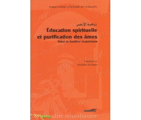 L'Education Spirituelle et la Purification des Âmes - Selon la tradition musulmane