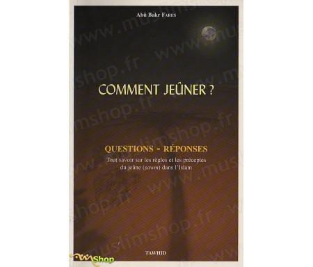 Comment Jeûner ? Questions - Réponses - Tout savoir sur les Règles et les Préceptes du Jeûne (Sawm) dans l'Islam - Jeûne du Rama