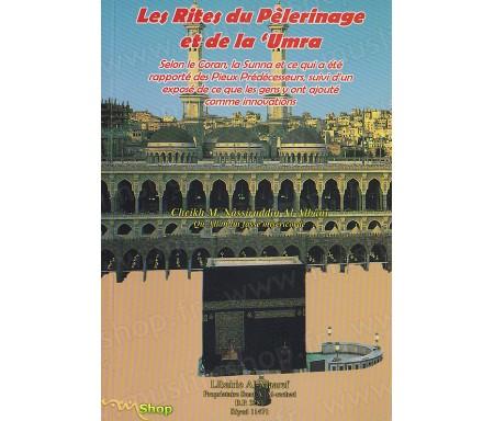 Les Rites du Pélerinage et de la 'Umra selon le Coran, la Sunna et ce qui a été rapporté des Pieux Prédécesseurs, suivi d'un exp