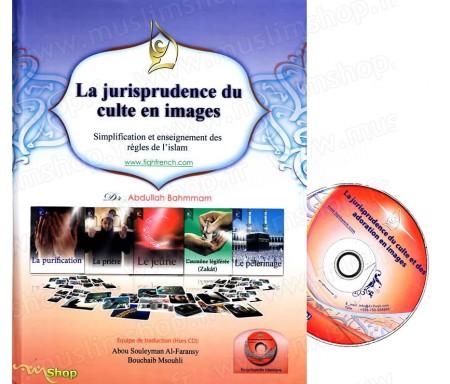 La Juriprudence du Culte en Images (Livre + CD) Simplification et Enseignements des règles de l'Islam