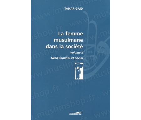 La femme Musulmane dans la Société, Droit familial et social - volume II