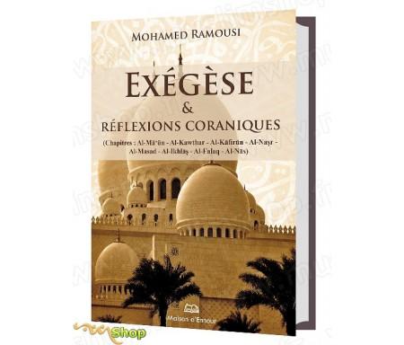 Exégèse et Réflexions Coraniques (Chapitre : Al-Ma'un, Al-Kawthar, Al-Kafirûn, Al-Nasr, Al-Masad, Al-Ikhlas, Al-Falaq, Al-Nas) -