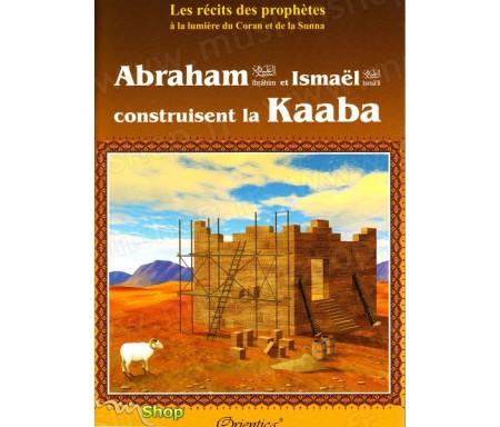 """Les récits des prophètes à la lumière du Coran et de la Sunna : """"Abraham (Ibrahîm) et Ismaël (Ismâ'îl) construisent la Kaaba"""""""