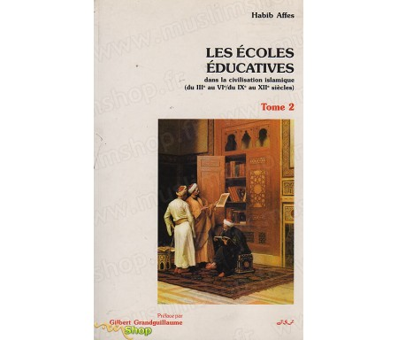 Les Ecoles éducatives dans la civilisation Islamique (du IIIème au VIème - du IXème au XIIème siècles)