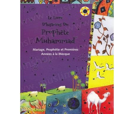 Le livre d'histoires du Prophète Muhammad - Mariage, Prophétie et Premières Années à la Mecque - Volume 2