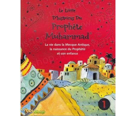 Le livre d'histoires du Prophète Muhammad -La vie dans la Mecque Antique, la naissance du Prophète et son enfance - Volume 1