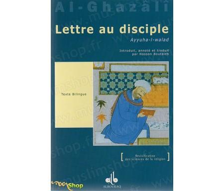 Lettre au disciple (Ayyuha l-walad) extrait de l'Ihyâ' 'Ulûm Ad-dîn (Revivification des Sciences de la religion)