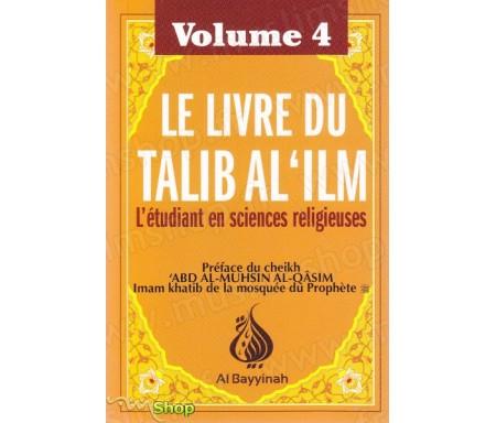 Le livre du Talib al'ilm - L'étudiant en sciences religieuses - Vol. 4