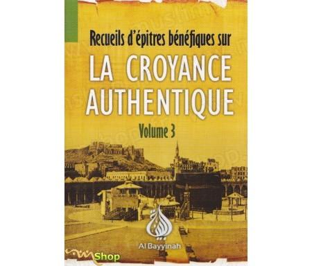 Recueils d'épitres bénéfiques sur la Croyance authentique - Volume 3 : Le dévoilement des ambiguités