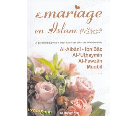 Le mariage en Islam - Un guide complet, précis et simple à partir des fatwas des éminents savants : Al-Albânî, Ibn Bâz, Al-'Utha