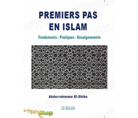 Premiers pas en islam : Fondements- Pratiques- Enseignements