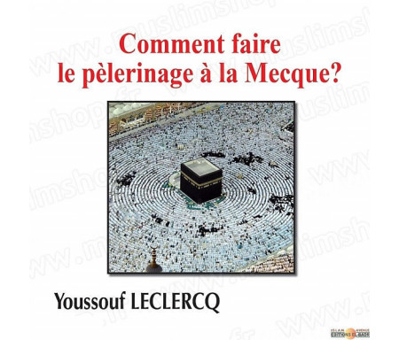Comment faire le Pélerinage - Hajj à la Mecque ?
