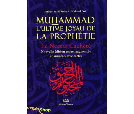 Muhammad, l'ultime joyau de la prophétie, le Nectar cacheté - Grand format - Nouvelle Edition !