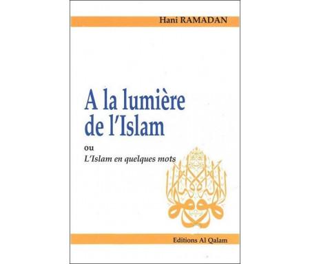 A la lumière de l'Islam ou l'Islam en quelques mots