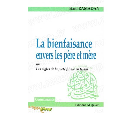 La Bienfaisance envers les père et mère ou les règles de la piété filiale en Islam