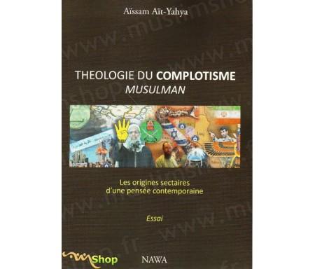 Théologie du complotisme musulman - les origines sectaires d'une pensée contemporaine