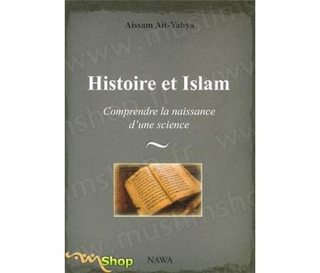 Histoire et Islam - Comprendre la naissance d'une science