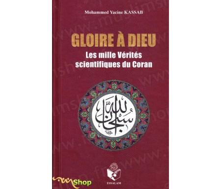 Gloire à Dieu - Les Milles Vérités scientiques du Coran - Edition Augmentée !