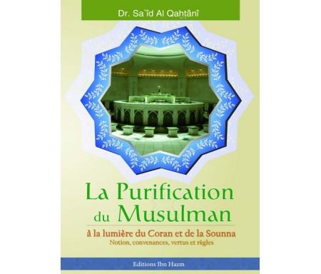 La Purification du musulman à la Lumière du Coran et de la Sounna : Notions, convenances, vertues et règles