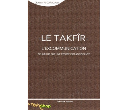 Le Takfîr - L'excommunication, Eclairage sur une terre intransigeante