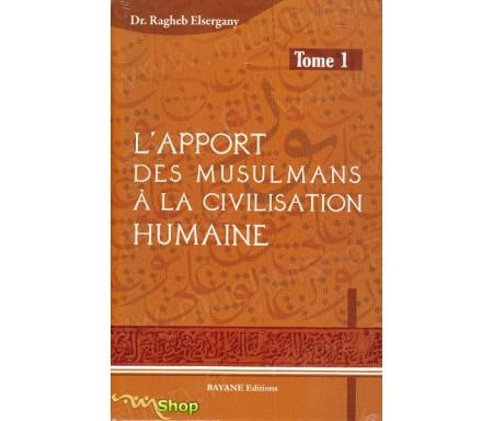 L'apport des musulmans à la civilisation humaine - Tome 1