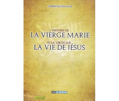 L'histoire de la vierge Marie et la vérité de la vie de Jésus