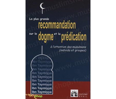 La plus grande recommandation sur le Dogme et la Prédication à l'intention des musulmans (individu et groupes)