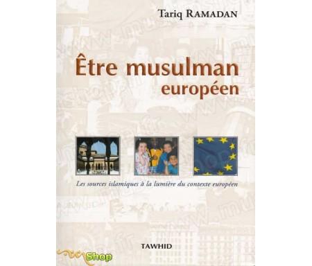 Etre Musulman Européen - Les Sources islamiques à la lumière du contexte Européen